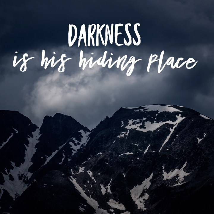 Darkness is His hiding place