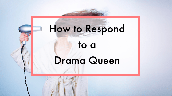 How to Respond to a Drama Queen