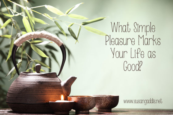 What Simple Pleasure Marks Your Life as Good? Really.