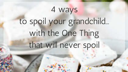 4 Ways to Spoil Your Grandchildren With the One Thing That Will Never Spoil
