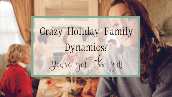 Crazy holiday family dynamics? You've got this, Girl!