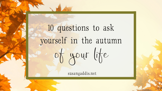 10 Questions to Ask Yourself in the Autumn of Your Life