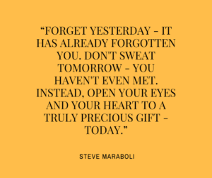 forget-yesterday-it-has-already-forgotten-you-dont-sweat-tomorrow-you-havent-even-met-instead-open-your-eyes-and-your-heart-to-a-truly-precious-gift-today