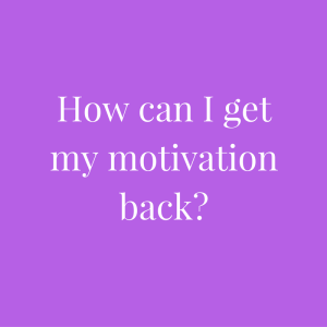 how-can-i-get-my-motivation-back