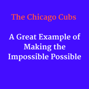 the-chicago-cubs-a-great-example-of-making-the-impossible-happen