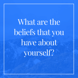 what-are-the-beliefs-that-you-have-about-yourself