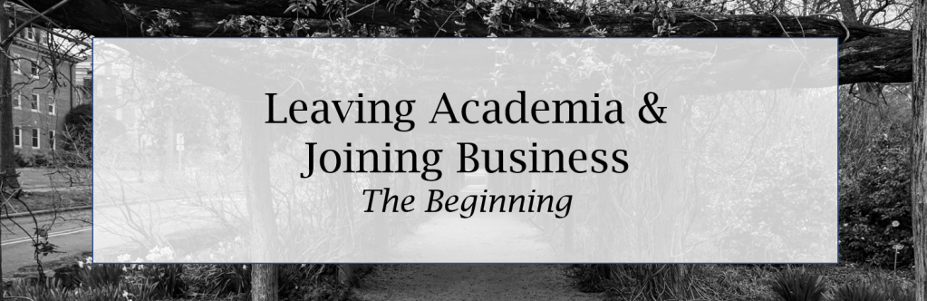Leaving Academia * Joining Business - The Beginning