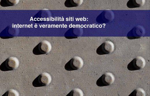 Accessibilità siti web: internet è veramente democratico?