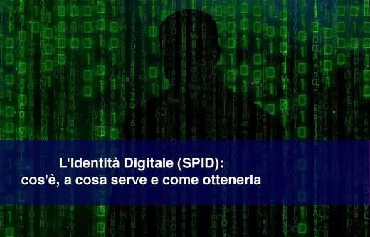 L'Identità Digitale (SPID): cos'è, a cosa serve e come ottenerla