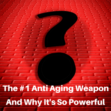 The #1 Anti Aging Weapon And Why It Is So Powerful