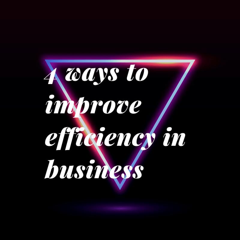 Top 4 ways to improve efficiency in business