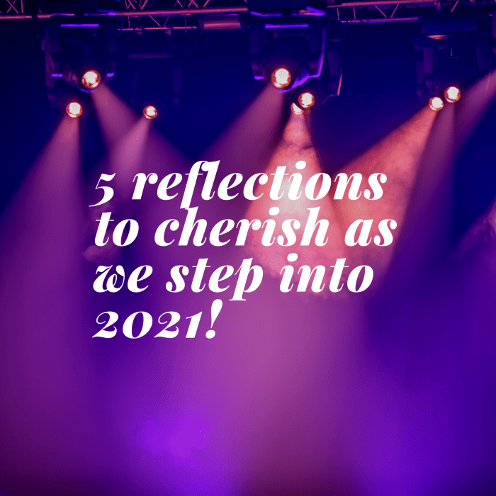5 reflections to cherish as we step into 2021!