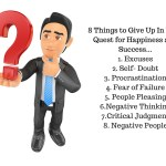8 Things To Give Up In Your Quest For Happiness And Success