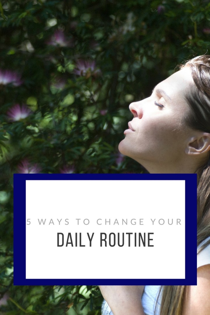 5 ways to change your daily routine