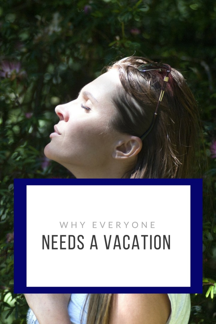 Why everyone needs a vacation