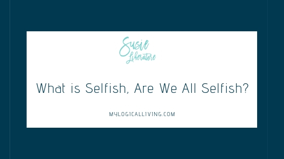 What is Selfish, Are We All Selfish?