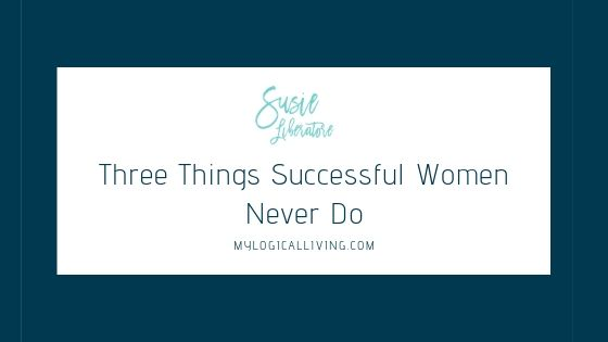 Three Things Successful Women Never Do
