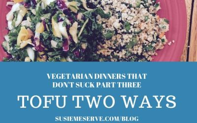 Vegetarian Dinners That Don't Suck Part Three: Tofu Two Ways