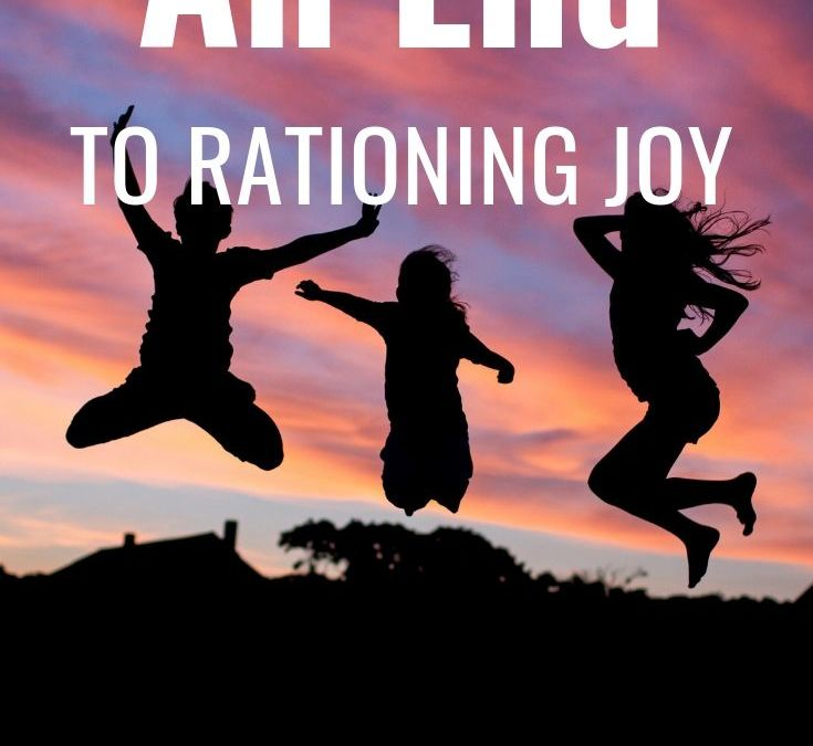 An End to Rationing Joy