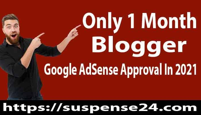 Only 1 Month Of Blogger Google AdSense Approval In 2021