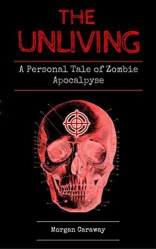 The Unliving - A Personal Tale of Zombie Apocalypse