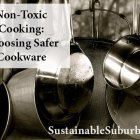 Non Toxic Cooking: Choosing Safer Cookware | SustainableSuburbia.net
