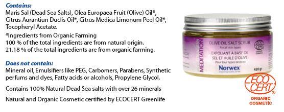 Norwex Oilve oil salt scrub contains: Maris Sal (Dead Sea Salts), Olea Europaea Fruit (Olive) Oil*, Citrus Aurantiun Duclis Oil*, Citrus Medica Limonum Peel Oil*, Tocopheryl Acetate.