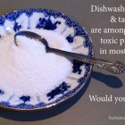 Dishwasher powder is toxic. Would you eat it? | SustainableSuburbia.net