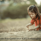 How to Raise an Eco-Conscious Kid | SustainableSuburbia.net