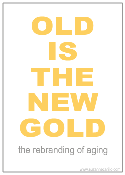 Old is the new gold, the rebranding of aging.