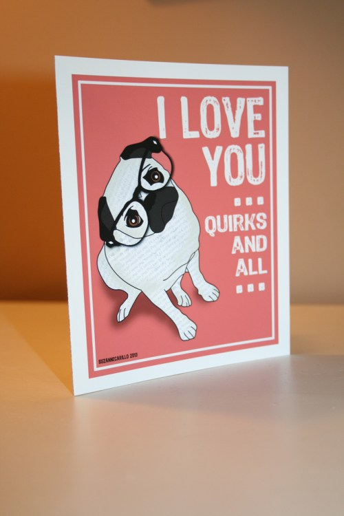 I Love You Quirks And All Pug Greeting Card