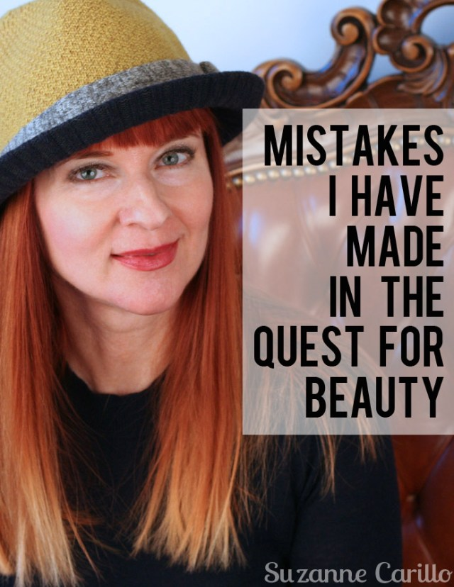 5 mistakes I have made in the quest for beauty Suzanne Carillo