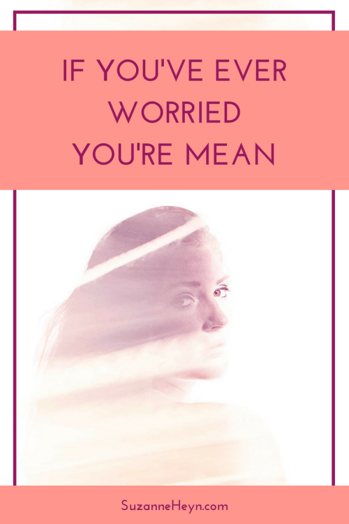have you ever worried — am I a bitch? am I mean? this article is for you.