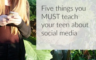 Five Things You Absolutely MUST Teach Your Teen About Social Media