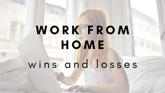 Work From Home – Wins and Losses