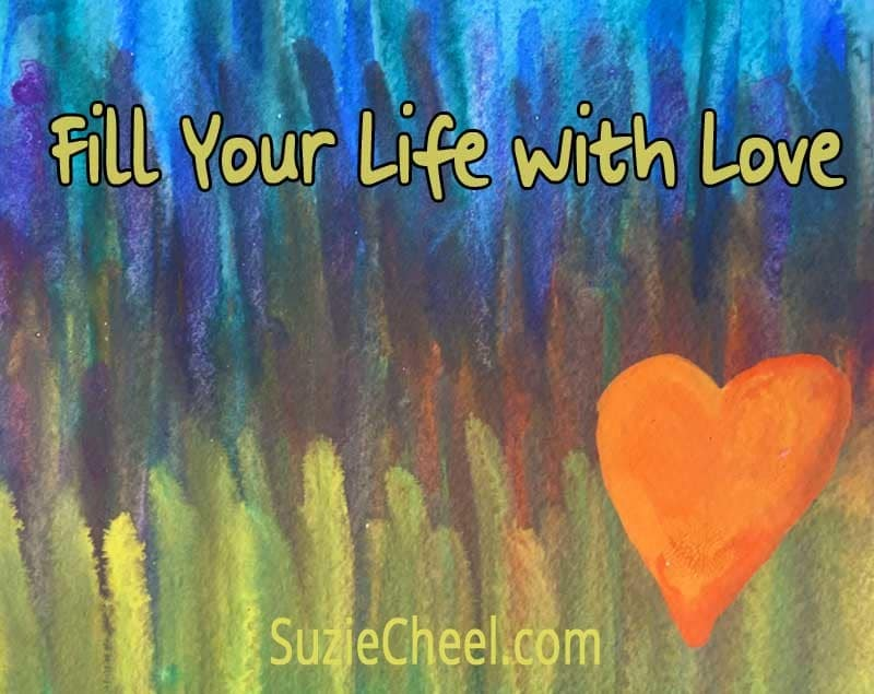How To Fill Your Life With Love