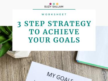 Worksheet - 3 strategies to help you achieve your goals - Suzy Sallam