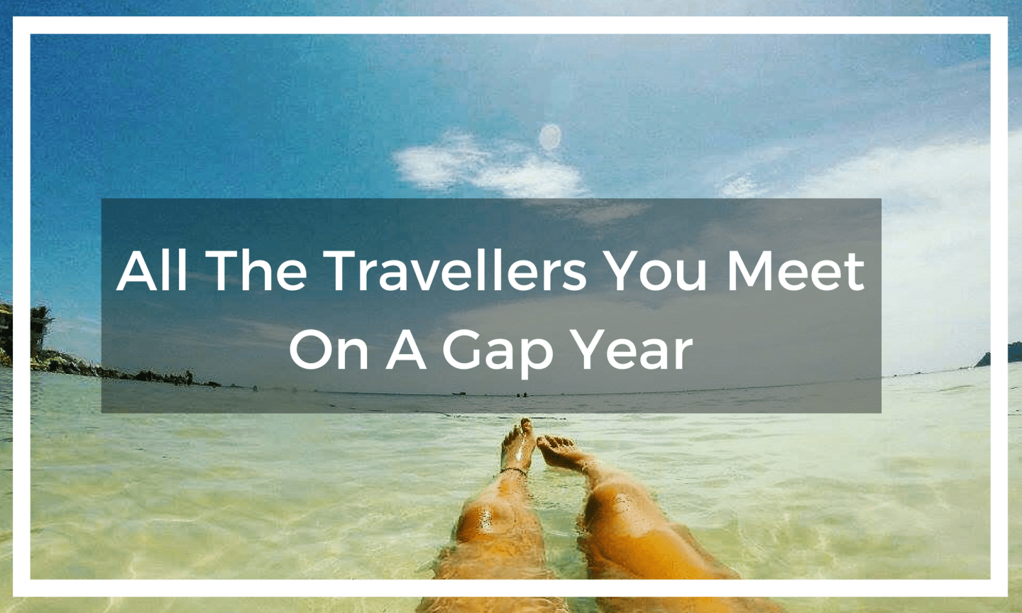 All The Travellers You Meet On A Gap Year