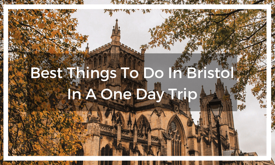 Best Things To Do In Bristol In A One Day Trip Suzy Stories