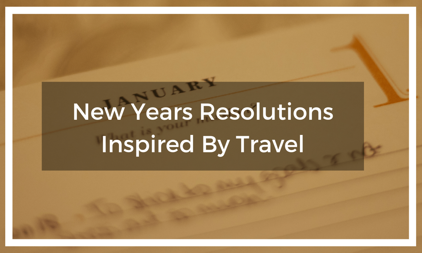 New Years Resolution Ideas Inspired By Travel