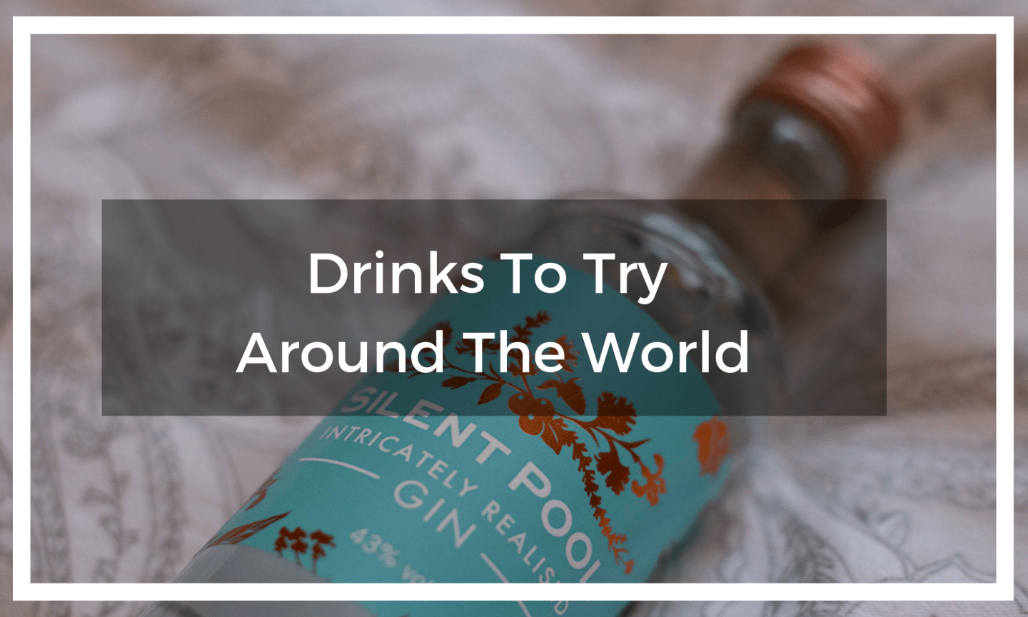 Drinks Around The World – Inspire Your Travels Through Local Tipples