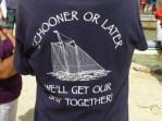 T-Shirt Schooner or later we'll get our ship together