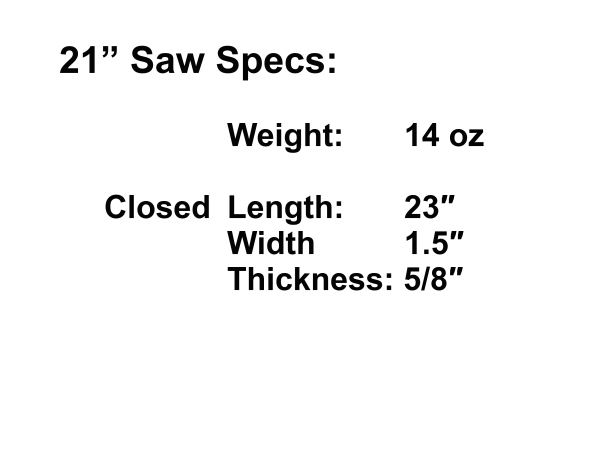 Saw weighs 14oz and measures 23 by 1.5 by 5/8 inches when closed