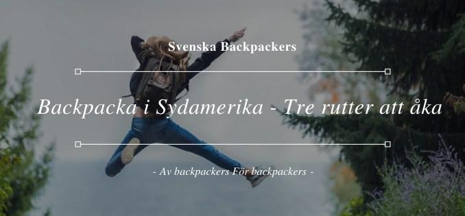 Backpacka i Sydamerika - Tre rutter att åka