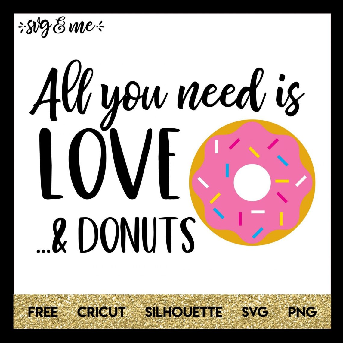 Download All You Need is Love and Donuts - SVG & Me