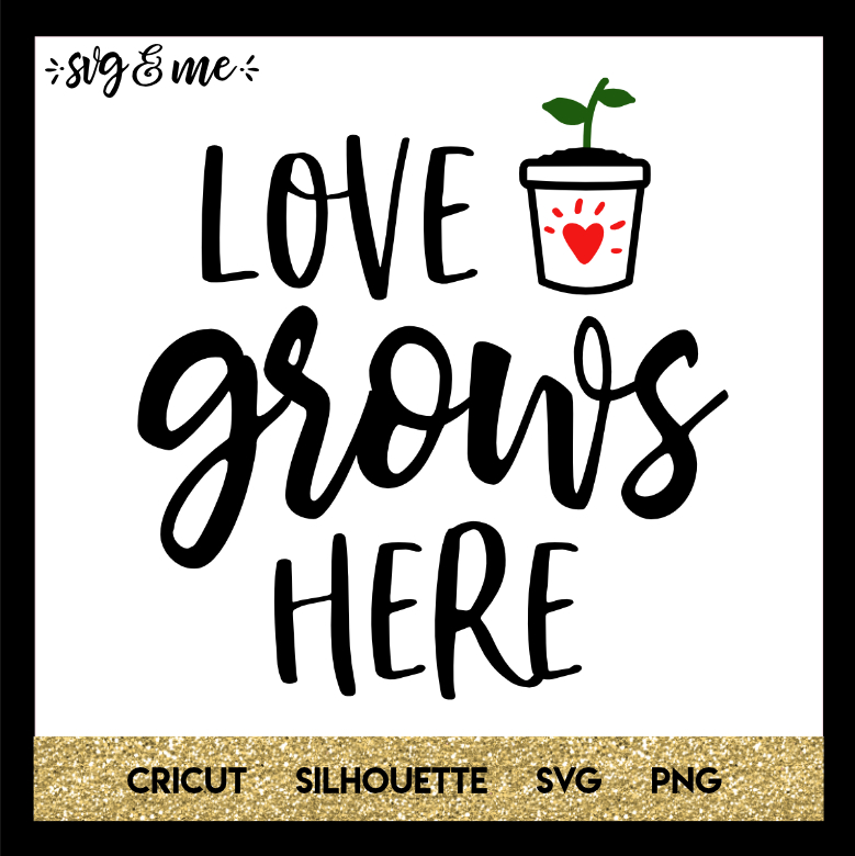 Download Love Grows Here - SVG & Me