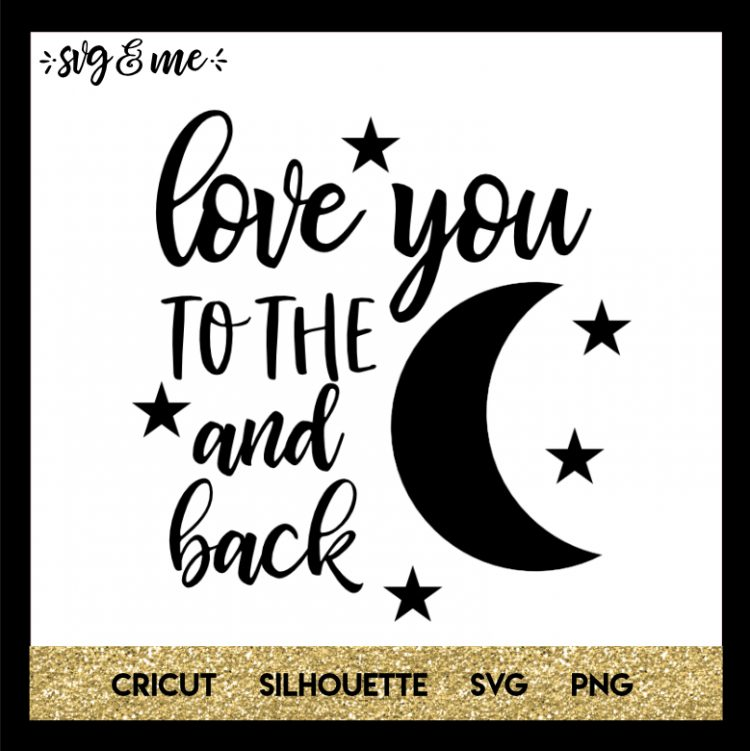 Download Love You to the Moon and Back - SVG & Me