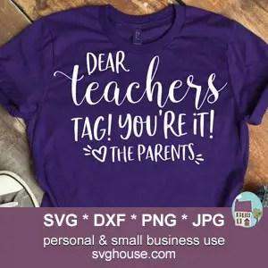 Download Dear Teachers Tag You're It Love The Parents SVG For Cricut