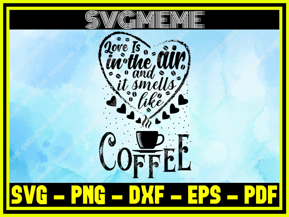 Download Love Is In The Air And Is Smells Like Coffee SVG PNG DXF ...