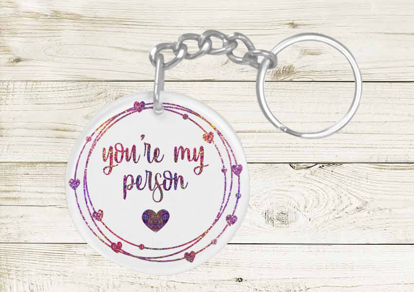 You're My Person Round Keychain SVG
